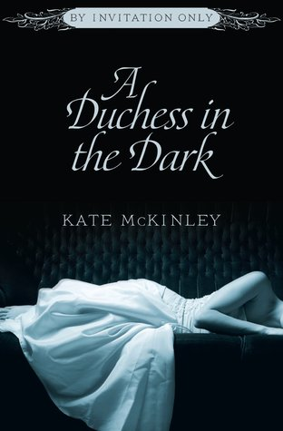 Review: A Duchess in the Dark (By Invitation Only, #1) by Kate McKinley