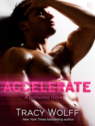 Accelerate (Hotwired #1) by Tracy Wolff | Review