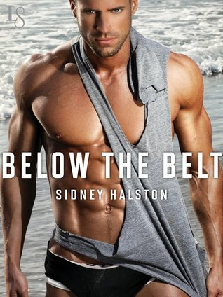 Below the Belt (Worth the Fight #3) by Sidney Halston