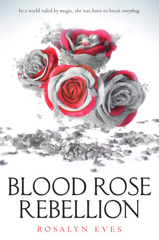Blood Rose Rebellion (Blood Rose Rebellion #1) by Rosalyn Eves