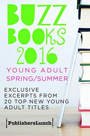 Buzz Books 2016- Young Adult Spring_Summer- Exclusive Excerpts from 20 Top New Titles