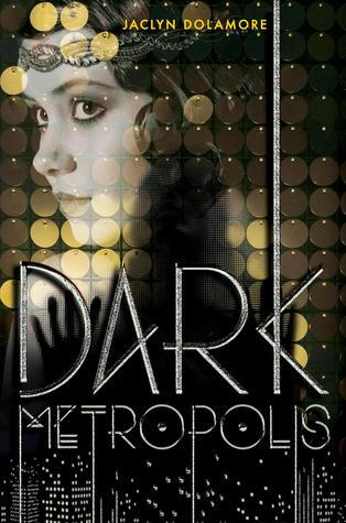 Review and Giveaway: Dark Metropolis (Dark Metropolis, #1)  by Jaclyn Dolamore