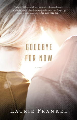Goodbye For Now Writing Tip Blog Tour: With Author Laurie Frankel