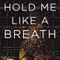 Hold Me Like a Breath (Once Upon a Crime Family #1)