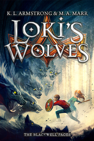 ARC Review: Loki&#8217;s Wolves (The Blackwell Pages #1) by K.L. Armstrong, M.A. Marr