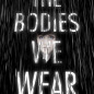 The Bodies We Wear (The Bodies We Wear #1) by Jeyn Roberts