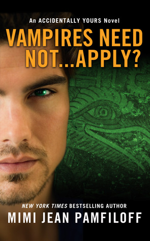 Review: Vampires Need Not…Apply? (Accidentally Yours #4) by Mimi Jean Pamfiloff