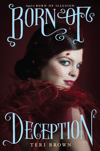 Cover Reveal + ARC Giveaway: Born of Deception (Born of Illusion, #2)  by Teri Brown